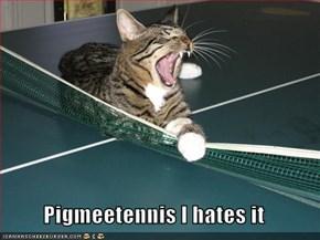 Pigmeetennis I hates it