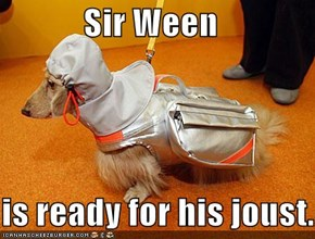 Sir Ween     is ready for his joust.