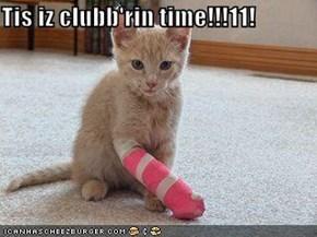 Tis iz clubb'rin time!!!11!