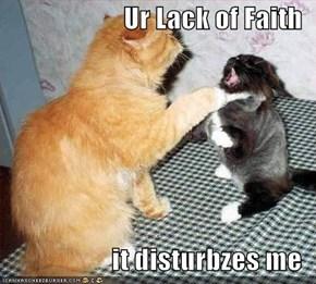 Ur Lack of Faith  it disturbzes me