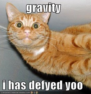 gravity  i has defyed yoo