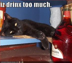 iz drinx too much.