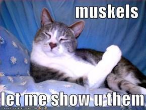 muskels  let me show u them
