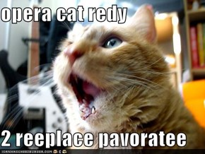 opera cat redy   2 reeplace pavoratee