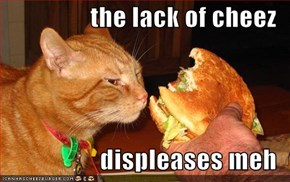 the lack of cheez  displeases meh